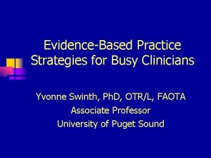 EvidenceBased Practice Strategies for Busy Clinicians Yvonne Swinth