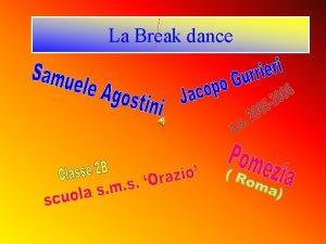 La Break dance Che cosa la Break Dance