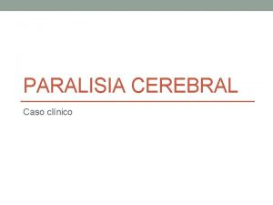 PARALISIA CEREBRAL Caso clnico Caso clnico Paciente JFS
