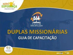DUPLAS MISSIONRIAS GUIA DE CAPACITAO I O que