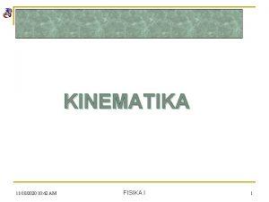 KINEMATIKA 11102020 10 42 AM FISIKA I 1