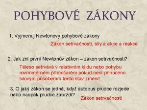 POHYBOV ZKONY 1 Vyjmenuj Newtonovy pohybov zkony Zkon