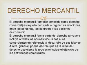 DERECHO MERCANTIL El derecho mercantil tambin conocido como