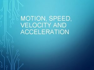 MOTION SPEED VELOCITY AND ACCELERATION MOTION Motion an