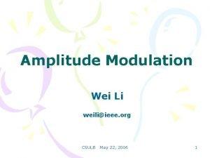 Amplitude Modulation Wei Li weiliieee org CSULB May