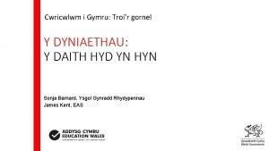Cwricwlwm i Gymru Troir gornel Y DYNIAETHAU Y