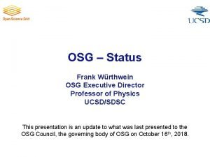 OSG Status Frank Wrthwein OSG Executive Director Professor