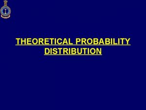 THEORETICAL PROBABILITY DISTRIBUTION THEORETICAL PROBABILITY DISTRIBUTION Introduction Types