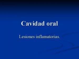 Cavidad oral Lesiones inflamatorias Infeccin por virus Herpes