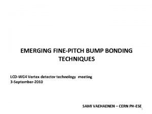 EMERGING FINEPITCH BUMP BONDING TECHNIQUES LCDWG 4 Vertex