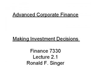 Advanced Corporate Finance Making Investment Decisions Finance 7330