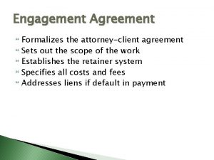 Engagement Agreement Formalizes the attorneyclient agreement Sets out