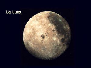 La Luna Aspetti fisici La Terra il primo