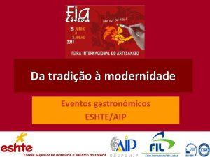 Da tradio modernidade Eventos gastronmicos ESHTEAIP Eventos promovidos