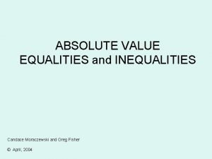 ABSOLUTE VALUE EQUALITIES and INEQUALITIES Candace Moraczewski and