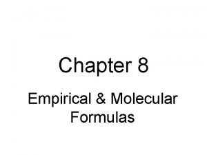 Chapter 8 Empirical Molecular Formulas Types of Formulas