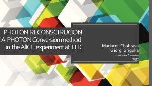 PHOTON RECONSCTRUCION VIA PHOTON Conversion method in the