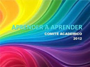 APRENDER A APRENDER COMIT ACADEMICO 2012 NUEVO PERFIL