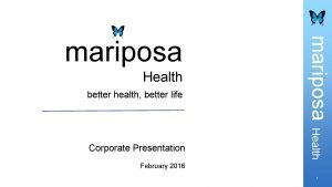 mariposa Health better health better life Corporate Presentation