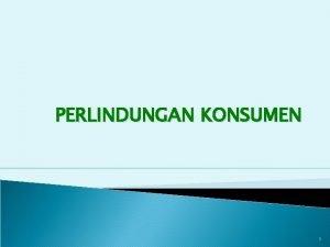 PERLINDUNGAN KONSUMEN 1 PENGERTIAN KONSUMEN Hornby Konsumen consumer
