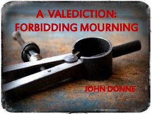 A VALEDICTION FORBIDDING MOURNING JOHN DONNE MAP OF