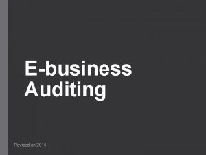 Ebusiness Auditing Revised on 2014 Introduction Ebusiness vs