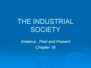 THE INDUSTRIAL SOCIETY America Past and Present Chapter