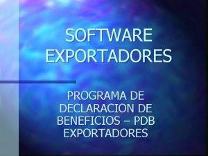 SOFTWARE EXPORTADORES PROGRAMA DE DECLARACION DE BENEFICIOS PDB