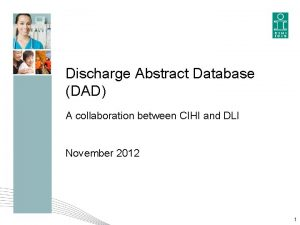 Discharge Abstract Database DAD A collaboration between CIHI