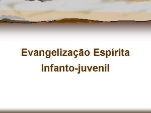 Evangelizao Esprita Infantojuvenil CONCEITO A denominao de Evangelizao