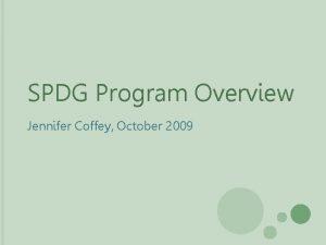 SPDG Program Overview Jennifer Coffey October 2009 WELCOME