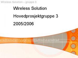 Wireless Solution gruppe 3 Wireless Solution Hovedprosjektgruppe 3
