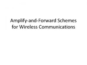 AmplifyandForward Schemes for Wireless Communications Wireless Relay Network