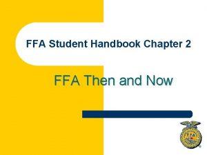 FFA Student Handbook Chapter 2 FFA Then and