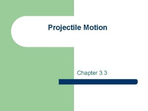 Projectile Motion Chapter 3 3 Objectives l Recognize