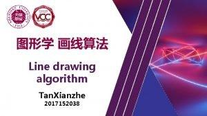 Line drawing algorithm Tan Xianzhe 2017152038 Line drawing