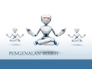 PENGENALAN ROBOT Apa Itu Robot Apa Itu Robot