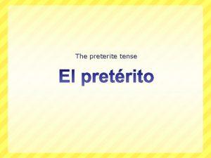 The preterite tense When its used The preterite