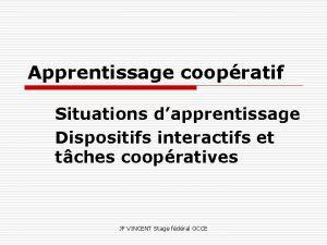 Apprentissage coopratif Situations dapprentissage Dispositifs interactifs et tches