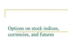 Options on stock indices currencies and futures Options