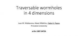 Traversable wormholes in 4 dimensions Juan M Maldacena