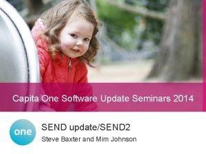 Capita One Software Update Seminars 2014 SEND updateSEND