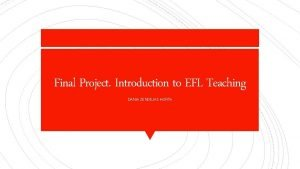 Final Project Introduction to EFL Teaching DANIA ZENDEJAS