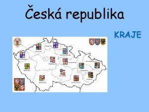esk republika KRAJE esk republika 14 kraj Hlavn
