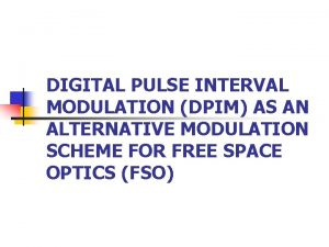 DIGITAL PULSE INTERVAL MODULATION DPIM AS AN ALTERNATIVE