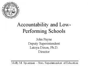 Accountability and Low Performing Schools John Payne Deputy