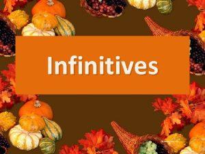 Infinitives What is an infinitive An infinitive is