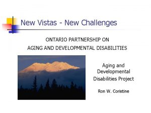 New Vistas New Challenges ONTARIO PARTNERSHIP ON AGING