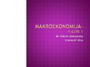 Mr Vidovic Aleksandra Uremovi Nina Makroekonomija bavi se