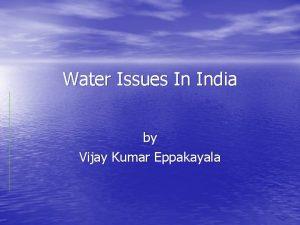 Water Issues In India by Vijay Kumar Eppakayala